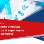 Conferencia: Reflexiones bioéticas a la luz de la experiencia médica concreta.